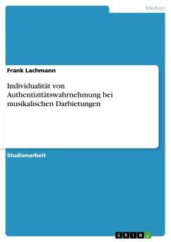 Individualität von Authentizitätswahrnehmung bei musikalischen Darbietungen - Lachmann, Frank