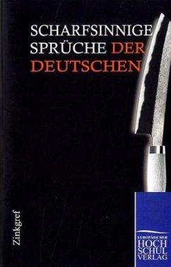 Scharfsinnige Sprüche der Deutschen - Zinkgref, Julius W.