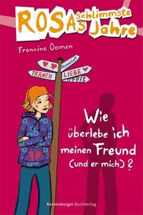 Wie überlebe ich meinen Freund (und er mich)? / Rosas schlimmste Jahre Bd.8 - Oomen, Francine