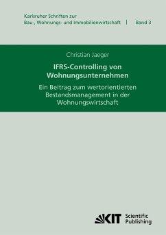 IFRS-Controlling von Wohnungsunternehmen : ein Beitrag zum wertorientierten Bestandsmanagement in der Wohnungswirtschaft