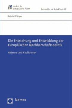 Die Entstehung und Entwicklung der Europäischen Nachbarschaftspolitik - Böttger, Katrin