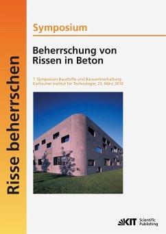 Beherrschung von Rissen in Beton : 7. Symposium Baustoffe und Bauwerkserhaltung, Karlsruher Institut für Technologie ; Karlsruhe, 23. März 2010 - Nolting, Ulrich