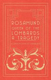 Rosamund, Queen Of The Lombards - A Tragedy