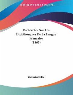 Recherches Sur Les Diphthongues De La Langue Francaise (1863)