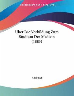 Uber Die Vorbildung Zum Studium Der Medicin (1883) - Fick, Adolf