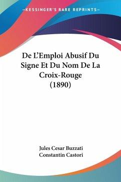 De L'Emploi Abusif Du Signe Et Du Nom De La Croix-Rouge (1890)