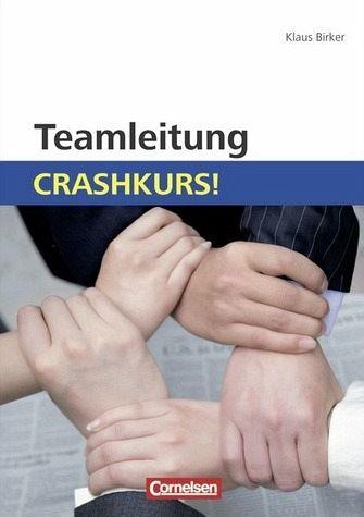Teamleitung: Crashkurs! - Birker, Klaus