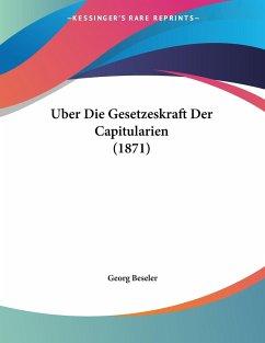 Uber Die Gesetzeskraft Der Capitularien (1871)