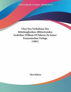 Uber Das Verhaltniss Des Mittelenglischen Allitterirenden Gedichtes William Of Palerne Zu Seiner Franzosischen Vorlage (1881)