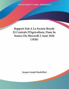 Rapport Fait A La Societe Royale Et Centrale D'Agriculture, Dans Sa Seance Du Mercredi 2 Aout 1826 (1826)