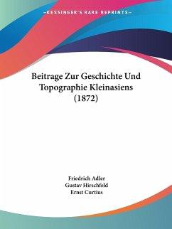 Beitrage Zur Geschichte Und Topographie Kleinasiens (1872)