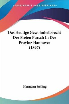 Das Heutige Gewohnheitsrecht Der Freien Pursch In Der Provinz Hannover (1897)