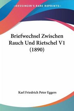 Briefwechsel Zwischen Rauch Und Rietschel V1 (1890)