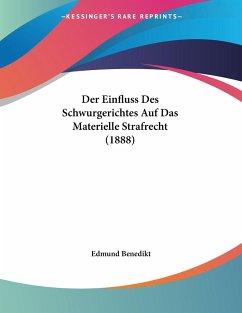 Der Einfluss Des Schwurgerichtes Auf Das Materielle Strafrecht (1888)