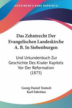 Das Zehntrecht Der Evangelischen Landeskirche A. B. In Siebenburgen