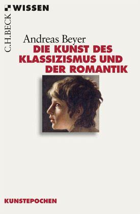 Die Kunst des Klassizismus und der Romantik - Beyer, Andreas