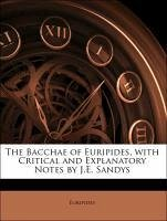 The Bacchae of Euripides, with Critical and Explanatory Notes by J.E. Sandys