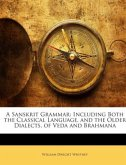 A Sanskrit Grammar: Including Both the Classical Language, and the Older Dialects, of Veda and Brahmana