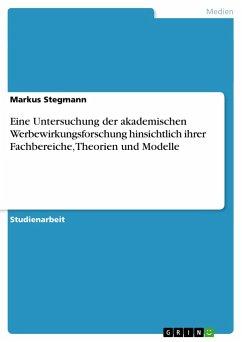 Eine Untersuchung der akademischen Werbewirkungsforschung hinsichtlich ihrer Fachbereiche, Theorien und Modelle