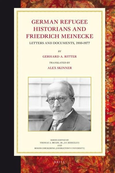 German Refugee Historians and Friedrich Meinecke: Letters and Documents, 1910-1977 - Ritter, Gerhard A.