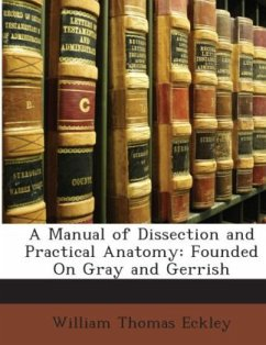 A Manual of Dissection and Practical Anatomy: Founded On Gray and Gerrish