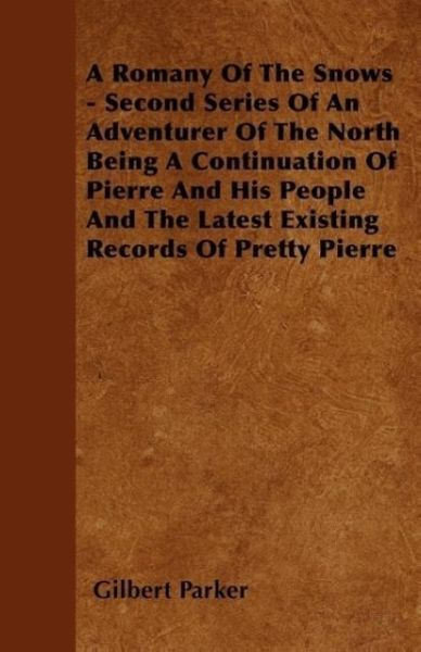 A Romany Of The Snows - Second Series Of An Adventurer Of The North Being A Continuation Of Pierre And His People And The Latest Existing Records Of Pretty Pierre
