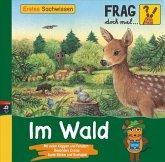 Im Wald / Frag doch mal ... die Maus! Erstes Sachwissen Bd.1