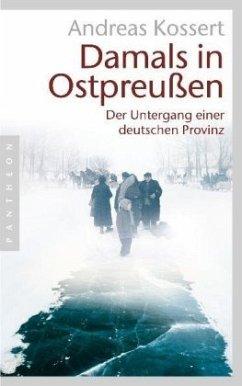Damals in Ostpreußen - Kossert, Andreas