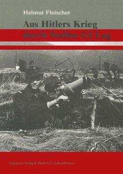 Aus Hitlers Krieg durch Stalins GULag - Fleischer, Helmut