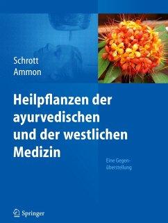 Heilpflanzen der ayurvedischen und der westlichen Medizin - Schrott, Ernst; Ammon, Hermann P. T.
