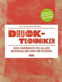 Drucktechniken. Das Handbuch zu allen Materialien und Methoden - Grabowski, Beth; Fick, Bill