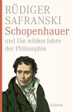 Schopenhauer und Die wilden Jahre der Philosophie - Safranski, Rüdiger
