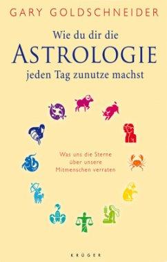 Wie du dir die Astrologie jeden Tag zunutze machst - Goldschneider, Gary