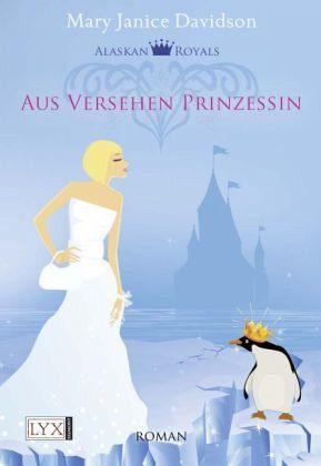 Aus Versehen Prinzessin / Alaskan Royals Bd.1 - Davidson, Mary Janice