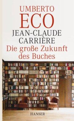 Die große Zukunft des Buches - Eco, Umberto; Carrière, Jean-Claude