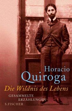 Die Wildnis des Lebens - Quiroga, Horacio