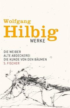 Die Weiber & Alte Abdeckerei & Die Kunde von den Bäumen / Wolfgang Hilbig Werke Bd.3 - Hilbig, Wolfgang