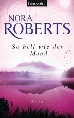 So hell wie der Mond / Templeton Trilogie Bd.2 - Roberts, Nora