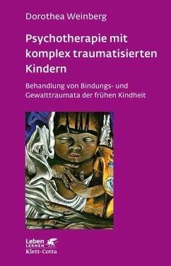 Psychotherapie mit komplex traumatisierten Kindern - Weinberg, Dorothea