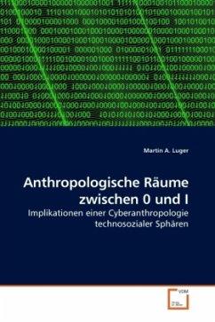 Anthropologische Räume zwischen 0 und I - Luger, Martin A.