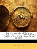 Das Messbuch Der Römisch-Katholischen Kirche: Ein Tägliches Erbauungsbuch Für Katholische Christen