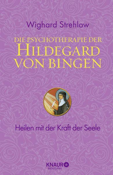 Die Psychotherapie der Hildegard von Bingen - Strehlow, Wighard