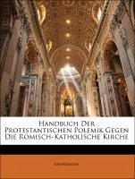 Handbuch Der Protestantischen Polemik Gegen Die Römisch-Katholische Kirche
