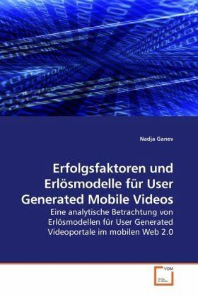 Erfolgsfaktoren und Erlösmodelle für User Generated Mobile Videos - Ganev, Nadja