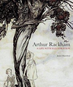 Arthur Rackham: A Life with Illustration - Hamilton, James