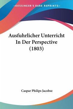 Ausfuhrlicher Unterricht In Der Perspective (1803)