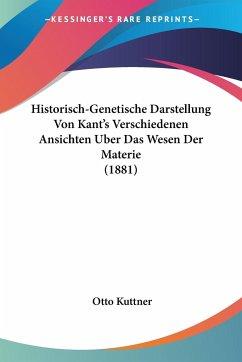 Historisch-Genetische Darstellung Von Kant's Verschiedenen Ansichten Uber Das Wesen Der Materie (1881)