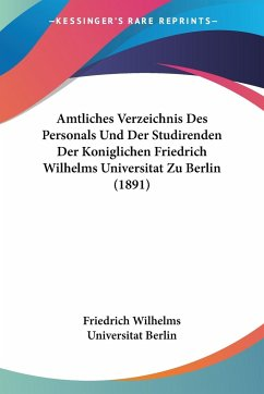 Amtliches Verzeichnis Des Personals Und Der Studirenden Der Koniglichen Friedrich Wilhelms Universitat Zu Berlin (1891)