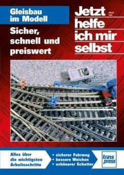 Jetzt helfe ich mir selbst: Gleisbau im Modell Sicher, schnell und preiswert - Lieb, Ulrich