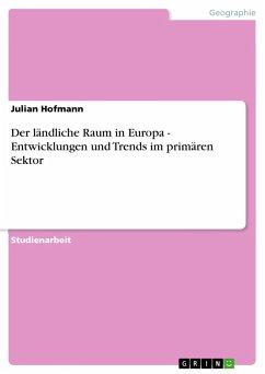 Der ländliche Raum in Europa - Entwicklungen und Trends im primären Sektor